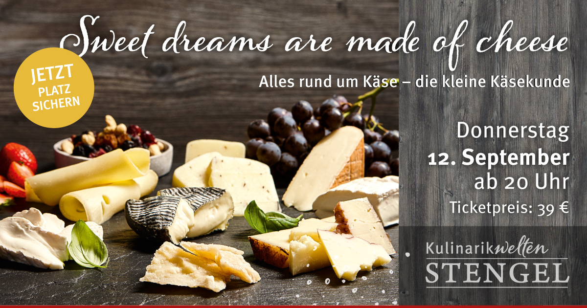 Sweet dreams - Event-Käsetasting in den Kulinarikwelten Stengel am 12. September 2019